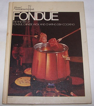 Image for Fondue Cookbook: The Fine Art Of Fondue, Chinese Wok and Chafing Dish Cooking
