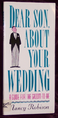 Image for Dear Son About Your Wedding: A Guide for the Groom-To-Be