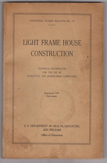 Image for Vocational Division Bulletin NO. 145, Light Frame House Construction; Technical Information for the use of Apprentice and Journeyman Carpenters