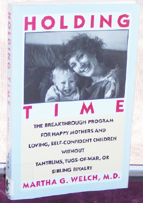 Image for Holding Time: How to Eliminate Conflict, Temper Tantrums, and Sibling Rivalry and Raise Happy, Loving, Successful Children