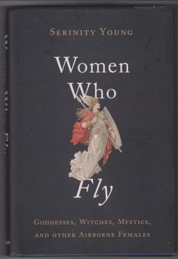 Image for Women Who Fly; Goddesses, Witches, Mystics, and other Airborne Females