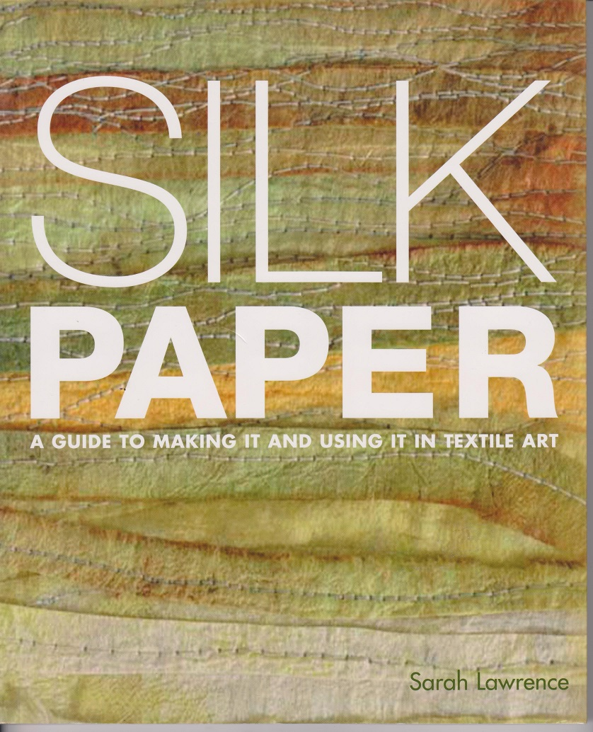 Image for Silk Paper, A guide to making it and using it in Textile Art